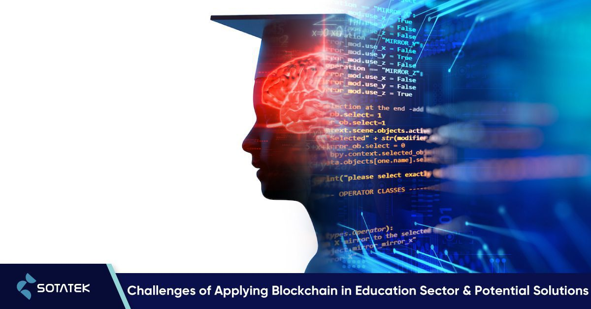 The Challenges to Applying Blockchain in Education Sector and Potential Solutions.